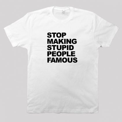 stop-making-stupid-people-famous-tshirts-w